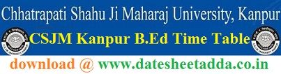 CSJM Kanpur B.Ed Time Table 2021